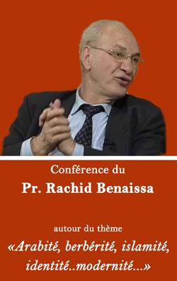 """Conférence du Pr. Rachid Benaissa autour du thème """"Arabité, berbérité,  islamité, identité..modernité..."""" - Samedi 08 juin 2019 à 16h30"""